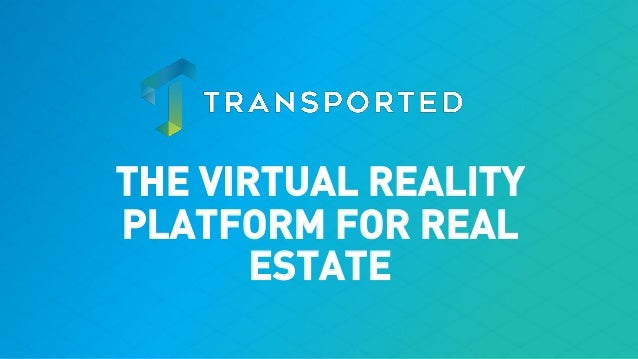 THE VIRTUAL REALITY PLATFORM FOR REAL ESTATE
