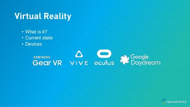 Virtual Reality • What is it? • Current state • Devices