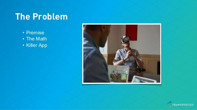 The Problem • Premise • The Math • Killer App