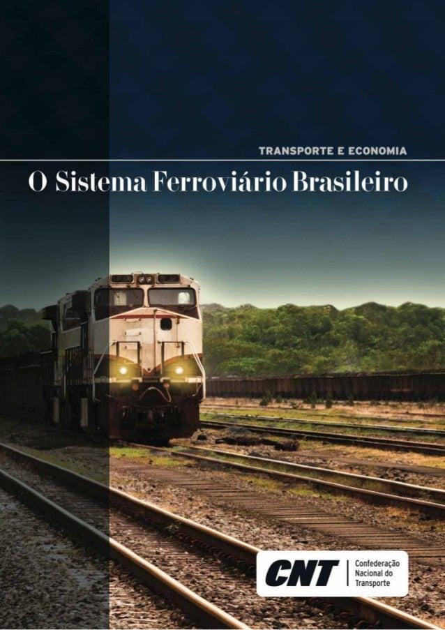 O sistema ferroviário brasileiro. – Brasília : CNT, 2013. 58 p.: il. color. ; gráficos. – (Transporte e economia) 1. Trans...