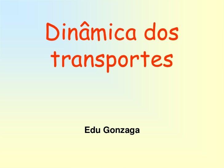 Dinâmica dostransportes   Edu Gonzaga