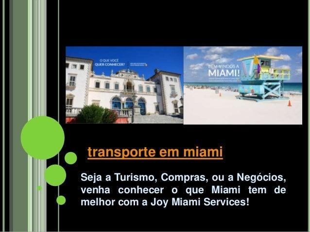 Seja a Turismo, Compras, ou a Negócios, venha conhecer o que Miami tem de melhor com a Joy Miami Services! transporte em m...