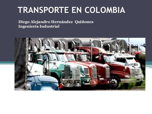 TRANSPORTE EN COLOMBIA Diego Alejandro Hernández Quiñones Ingeniería Industrial