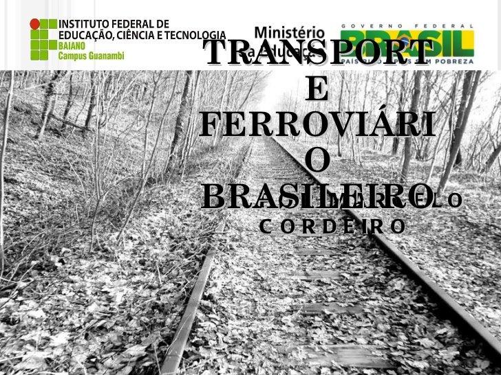 POR MARCELO CORDEIRO TRANSPORTE FERROVIÁRIO BRASILEIRO
