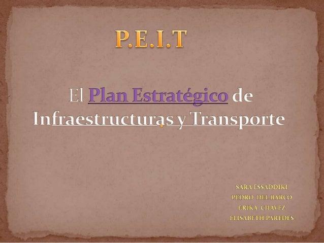 El P.E.I.T contribuye a : Proporcionar información al público de manera que la sociedad pueda  conocer los principales ...