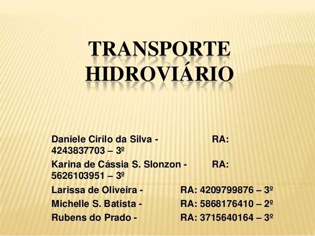 TRANSPORTEHIDROVIÁRIODaniele Cirilo da Silva - RA:4243837703 – 3ºKarina de Cássia S. Slonzon - RA:5626103951 – 3ºLarissa d...