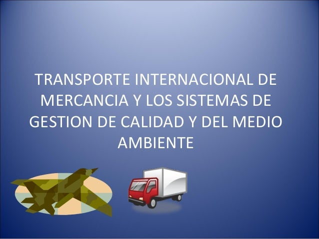 TRANSPORTE INTERNACIONAL DE MERCANCIA Y LOS SISTEMAS DE GESTION DE CALIDAD Y DEL MEDIO AMBIENTE
