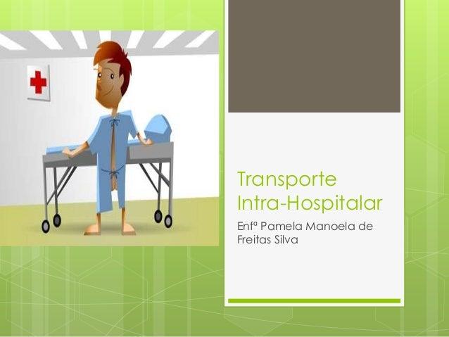 TransporteIntra-HospitalarEnfª Pamela Manoela deFreitas Silva