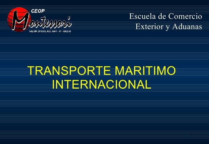 TRANSPORTE MARITIMO INTERNACIONAL Escuela de Comercio Exterior y Aduanas
