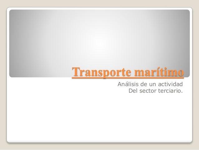 Transporte marítimo Análisis de un actividad Del sector terciario.