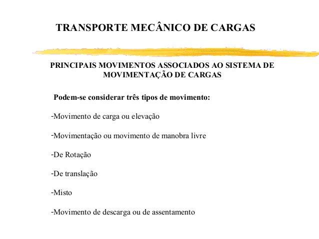 TRANSPORTE MECÂNICO DE CARGAS PRINCIPAIS MOVIMENTOS ASSOCIADOS AO SISTEMA DE MOVIMENTAÇÃO DE CARGAS Podem-se considerar tr...