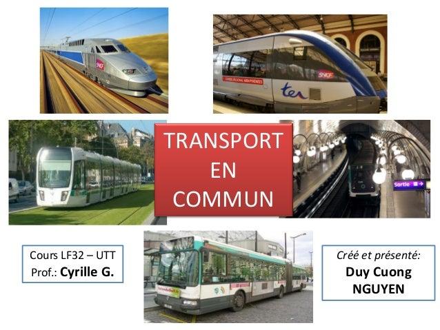 TRANSPORT                       EN                     COMMUNCours LF32 – UTT                Créé et présenté:Prof.: Cyril...
