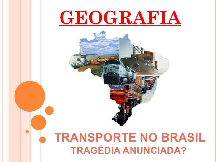 GEOGRAFIATRANSPORTE NO BRASIL  TRAGÉDIA ANUNCIADA?