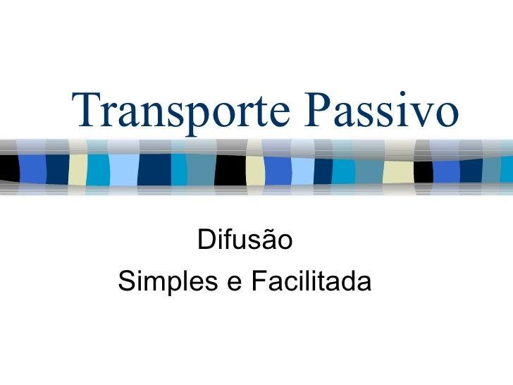 Transporte Passivo Difusão Simples e Facilitada
