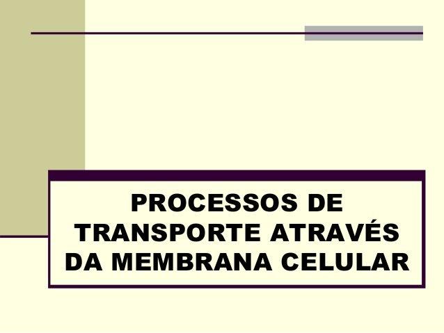 PROCESSOS DE TRANSPORTE ATRAVÉS DA MEMBRANA CELULAR