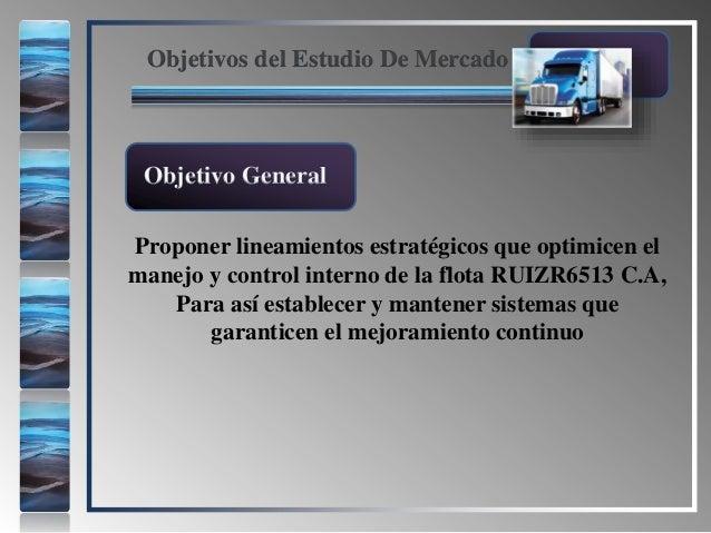 Objetivos del Estudio De Mercado Proponer lineamientos estratégicos que optimicen el manejo y control interno de la flota ...
