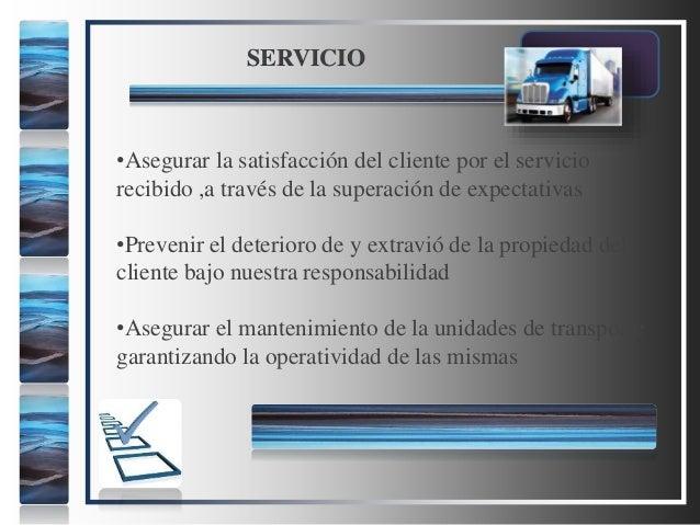 SERVICIO •Asegurar la satisfacción del cliente por el servicio recibido ,a través de la superación de expectativas •Preven...