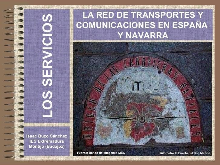 LOS SERVICIOS Isaac Buzo Sánchez IES Extremadura Montijo (Badajoz) LA RED DE TRANSPORTES Y COMUNICACIONES EN ESPAÑA  Y NAV...