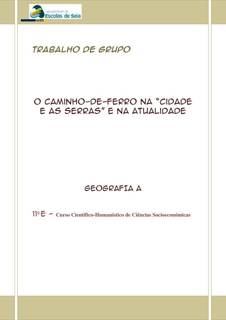 """TRABALHO DE GRUPOO Caminho-de-ferro na """"Cidade e as Serras"""" e na Atualidade                     GEOGRAFIA A11º E -   Curso..."""