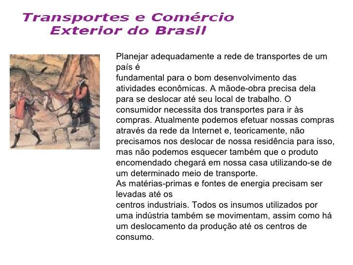 Planejar adequadamente a rede de transportes de umpaís éfundamental para o bom desenvolvimento dasatividades econômicas. A...