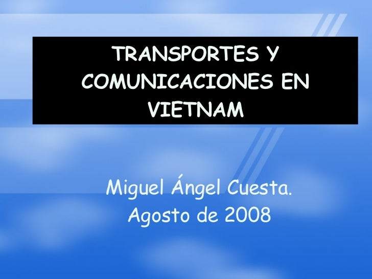 TRANSPORTES Y COMUNICACIONES EN VIETNAM Miguel Ángel Cuesta. Agosto de 2008
