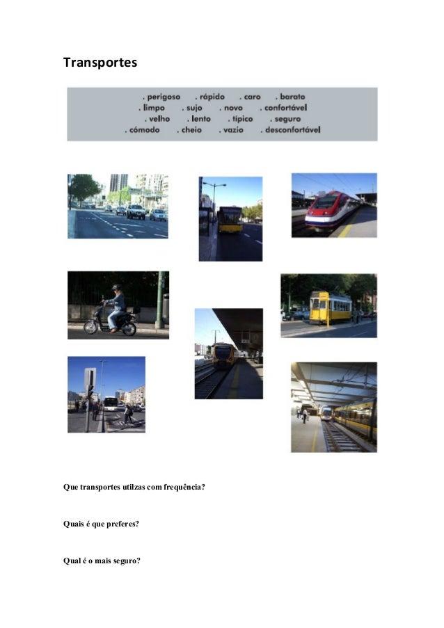 TransportesQue transportes utilzas com frequência?Quais é que preferes?Qual é o mais seguro?