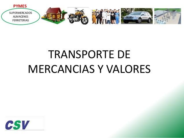 PYMES SUPERMERCADOS ALMACENES FERRETERIAS  TRANSPORTE DE MERCANCIAS Y VALORES