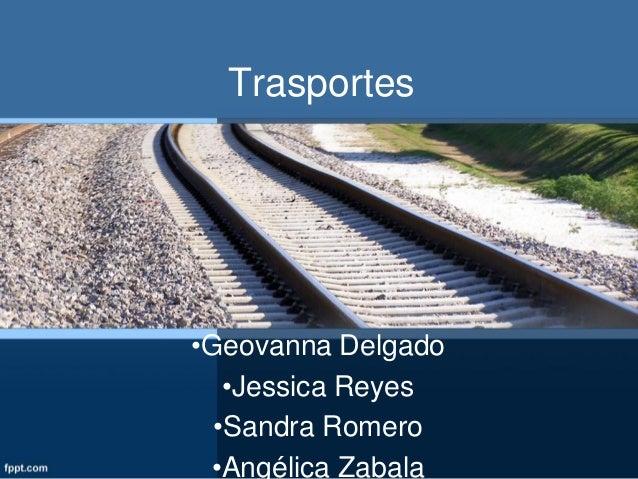 Trasportes  •Geovanna Delgado •Jessica Reyes •Sandra Romero •Angélica Zabala