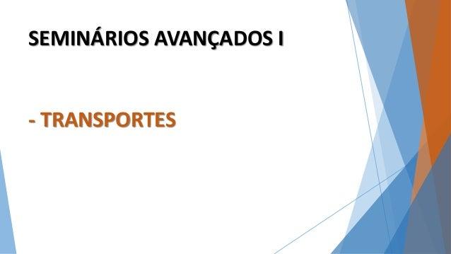 SEMINÁRIOS AVANÇADOS I  - TRANSPORTES