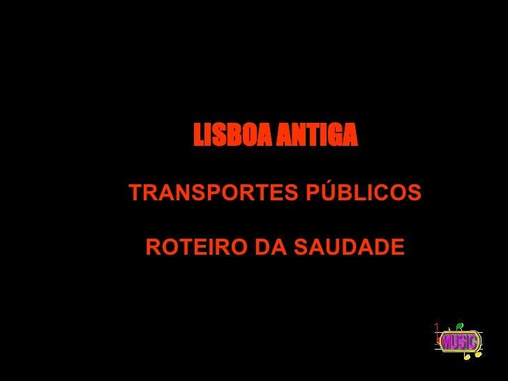 LISBOA ANTIGA TRANSPORTES PÚBLICOS ROTEIRO DA SAUDADE