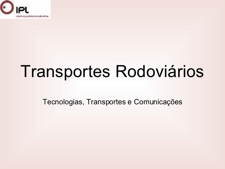 Transportes Rodoviários Tecnologias, Transportes e Comunicações