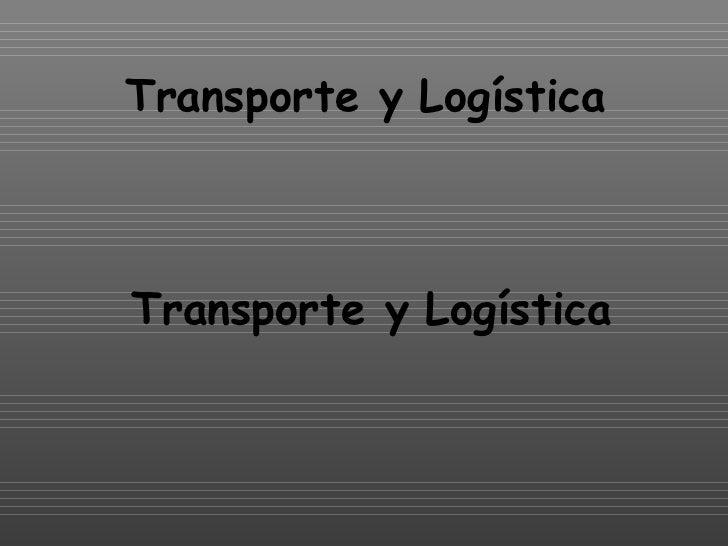 Transporte y Logística Transporte y Logística