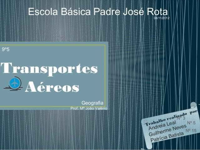 Escola Básica Padre José Rota      08/11/20129º5Transportes  Aéreos                    Geografia              Prof. Mª Joã...