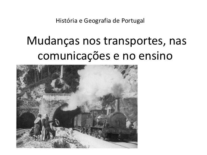História e Geografia de PortugalMudanças nos transportes, nas comunicações e no ensino