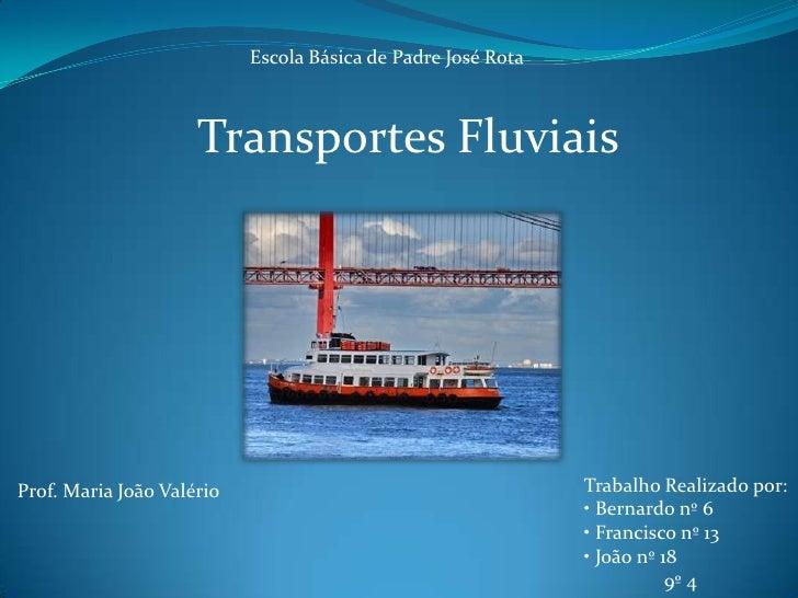 Escola Básica de Padre José Rota                     Transportes FluviaisProf. Maria João Valério                         ...