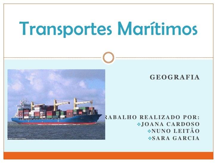 Transportes Marítimos                         GEOGRAFIA         TRABALHO REALIZADO POR:                 J O A N A C A R D...