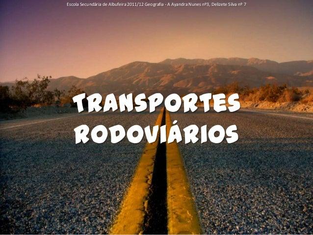 Escola Secundária de Albufeira 2011/12 Geografia - A Ayandra Nunes nº3, Delizete Silva nº 7  Transportes  Rodoviários