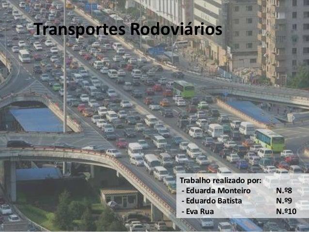 Transportes Rodoviários Trabalho realizado por: - Eduarda Monteiro N.º8 - Eduardo Batista N.º9 - Eva Rua N.º10 1
