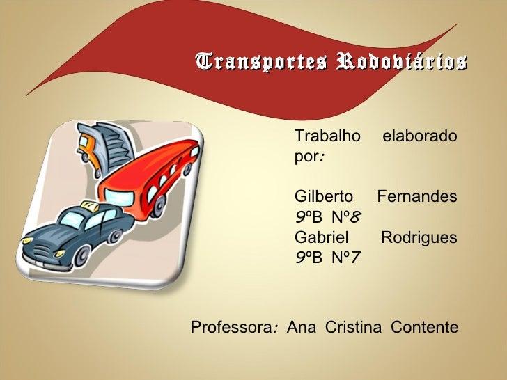 Trabalho elaborado por:  Gilberto Fernandes 9ºB Nº8 Gabriel Rodrigues 9ºB Nº7 Professora: Ana Cristina Contente  Transport...