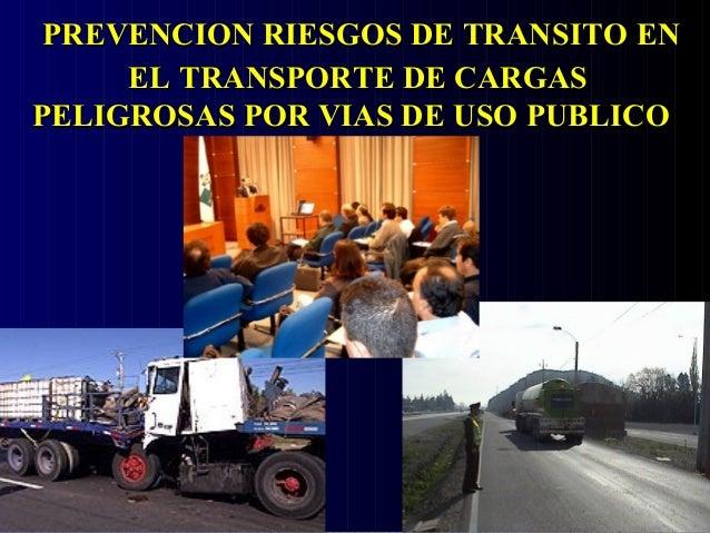 PREVENCION RIESGOS DE TRANSITOPREVENCION RIESGOS DE TRANSITO ENEN ELEL TRANSPORTE DE CARGASTRANSPORTE DE CARGAS PELIGROSAS...