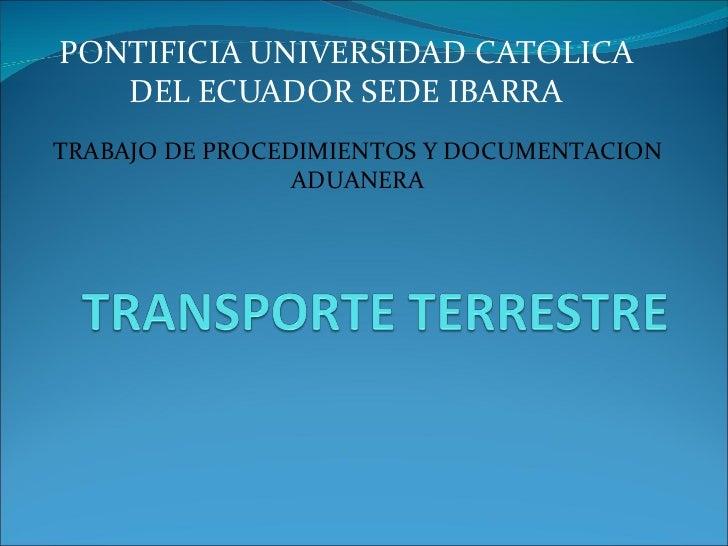 PONTIFICIA UNIVERSIDAD CATOLICA DEL ECUADOR SEDE IBARRA TRABAJO DE PROCEDIMIENTOS Y DOCUMENTACION ADUANERA