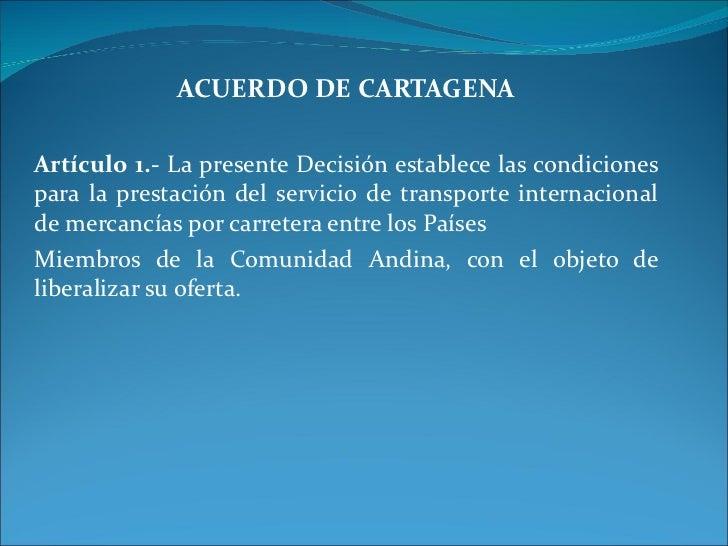 ACUERDO DE CARTAGENA Artículo 1.-  La presente Decisión establece las condiciones para la prestación del servicio de trans...