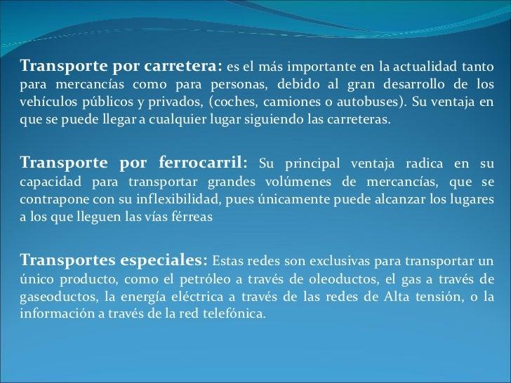 Transporte por carretera:   es el más importante en la actualidad tanto para mercancías como para personas, debido al gran...