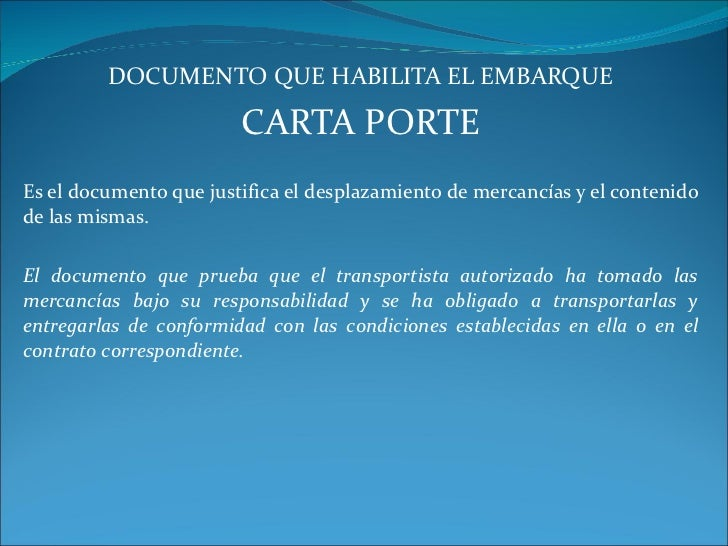 DOCUMENTO QUE HABILITA EL EMBARQUE CARTA PORTE Es el documento que justifica el desplazamiento de mercancías y el contenid...