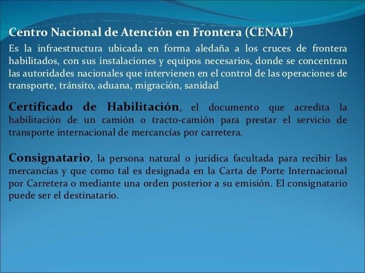 Centro Nacional de Atención en Frontera (CENAF) Es la infraestructura ubicada en forma aledaña a los cruces de frontera ha...