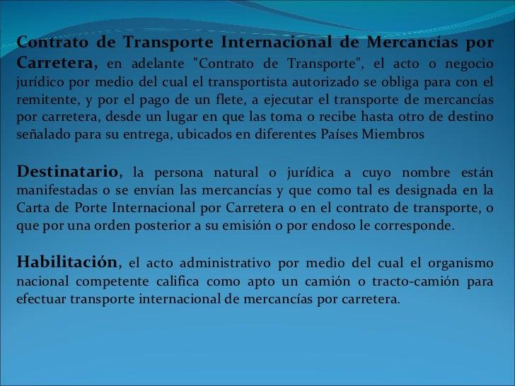 """Contrato de Transporte Internacional de Mercancías por Carretera,   en adelante """"Contrato de Transporte"""", el act..."""