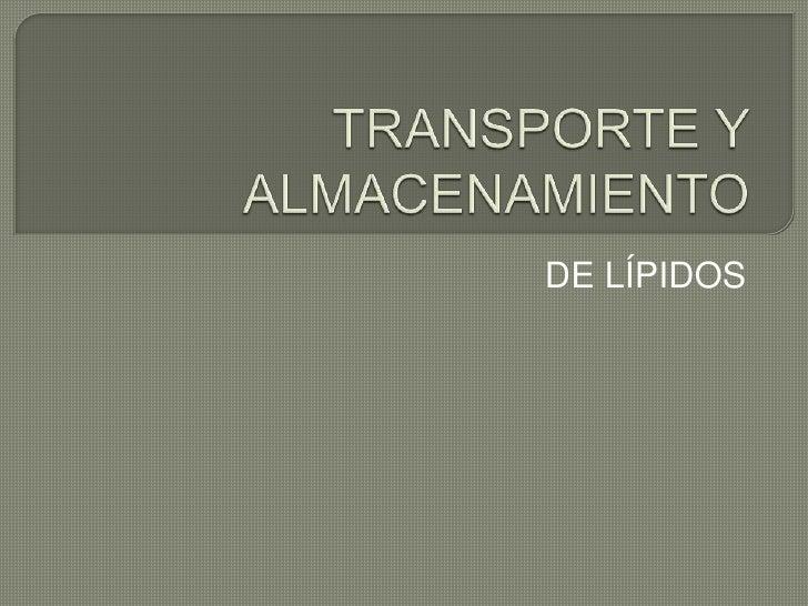 TRANSPORTE Y ALMACENAMIENTO<br />DE LÍPIDOS<br />