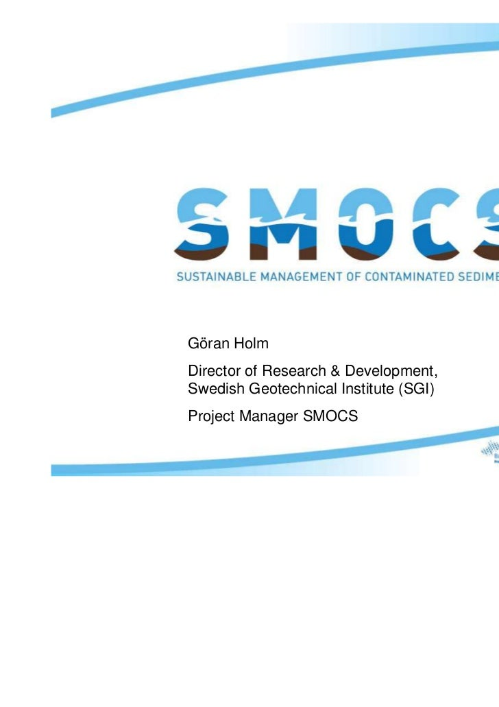 Göran HolmDirector of Research & Development,Swedish Geotechnical Institute (SGI)Project Manager SMOCS