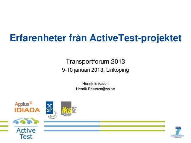 Erfarenheter från ActiveTest-projektet            Transportforum 2013           9-10 januari 2013, Linköping              ...