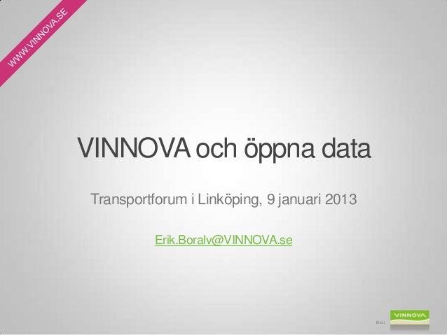 VINNOVA och öppna data Transportforum i Linköping, 9 januari 2013           Erik.Boralv@VINNOVA.se                        ...